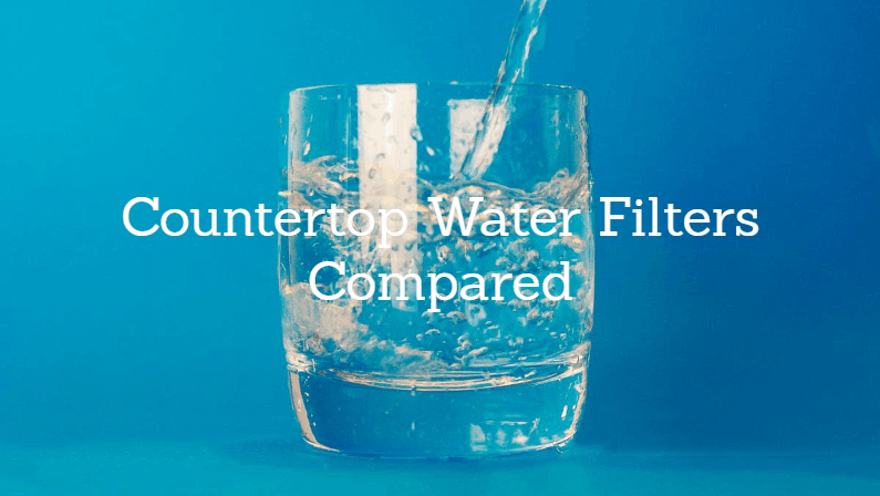 Best Countertop Water Filter 2021: Reviews and Buying Guide
