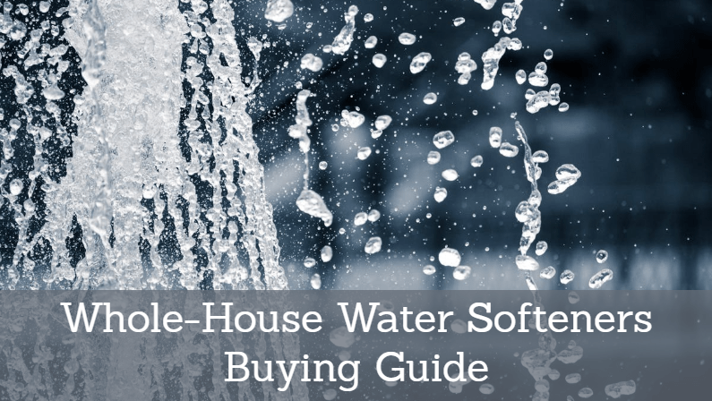 Best Whole House Water Softener 2021: Reviews and Buying Guide