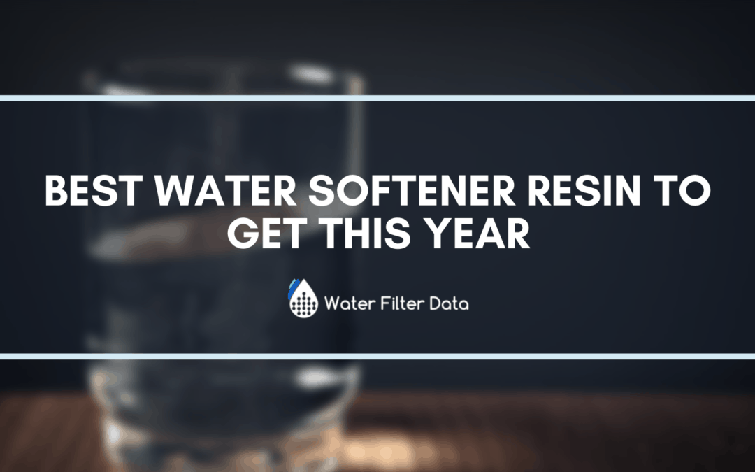 Best Water Softener Resin To Get This Year: Buyers Guide