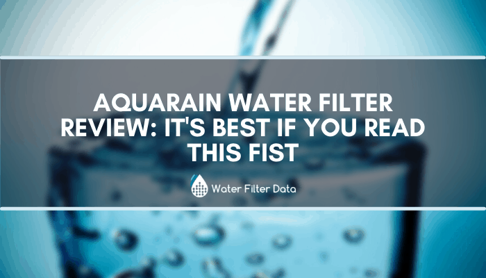 AquaRain Water Filter Review: It's Best If You Read This Fist