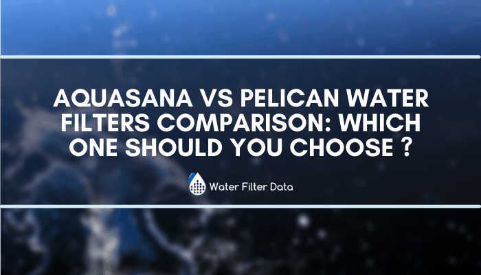 Aquasana vs Pelican Water Filters: Which One Should You Choose?