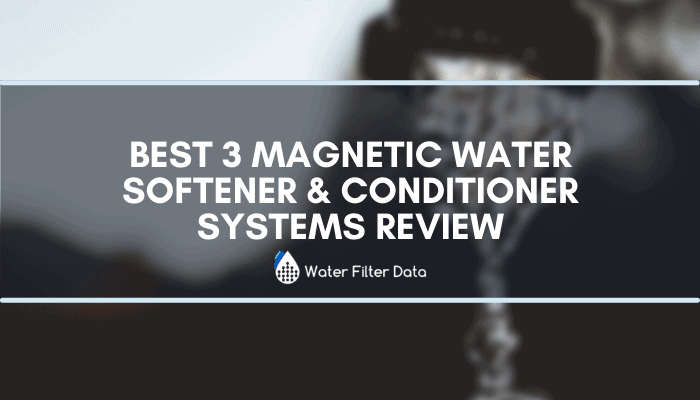 Best 3 Magnetic Water Softener & Conditioner Systems Review