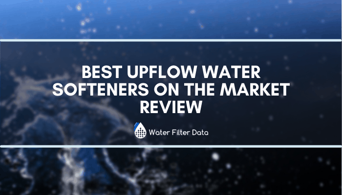 Best Upflow Water Softeners On The Market Review