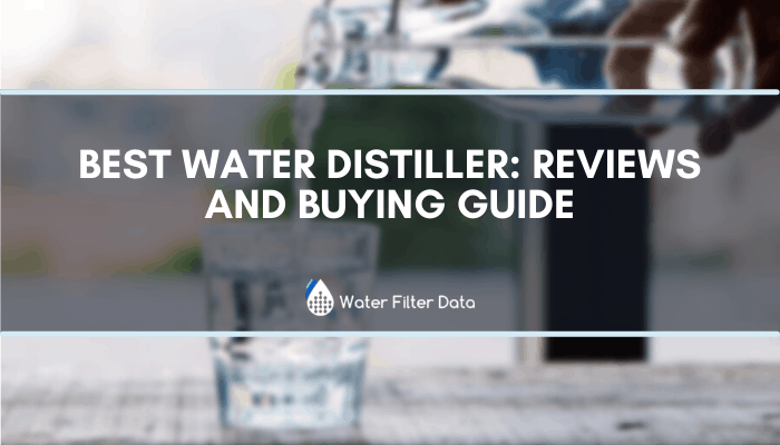 Best Water Distiller: Reviews and Buying Guide