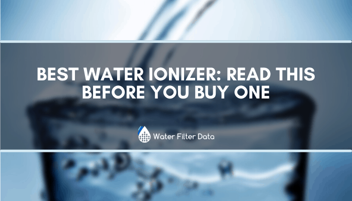 Best Water Ionizer: Read This Before You Buy One
