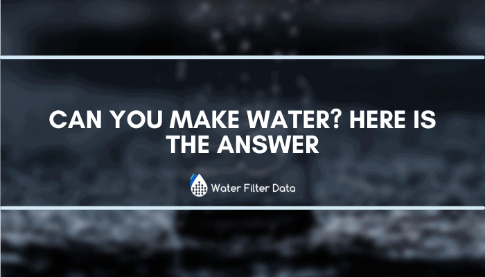 Can You Make Water? Here is the Answer