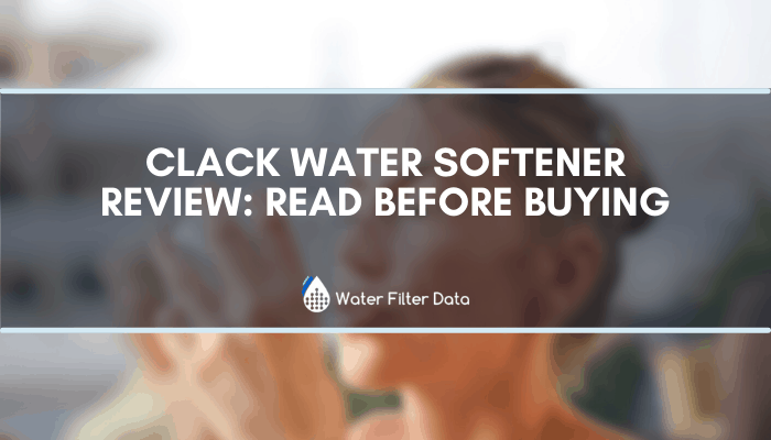 Clack Water Softener Review: Read Before Buying