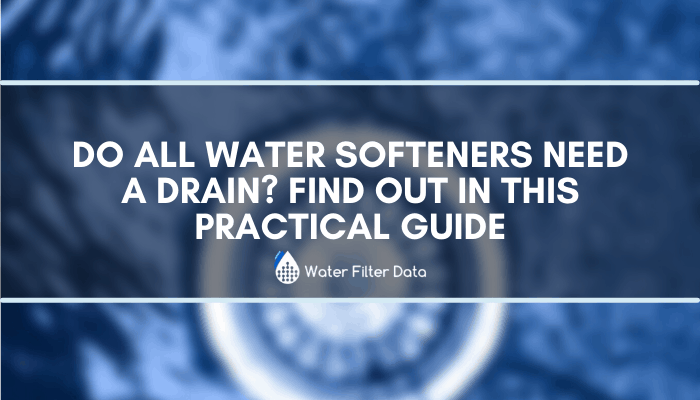 Do All Water Softeners Need a Drain? Find Out in This Practical Guide