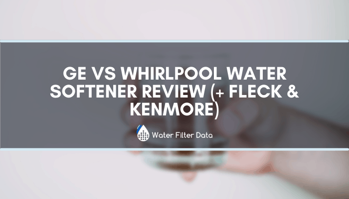 Ge VS Whirlpool Water Softener Review (+ Fleck & Kenmore)