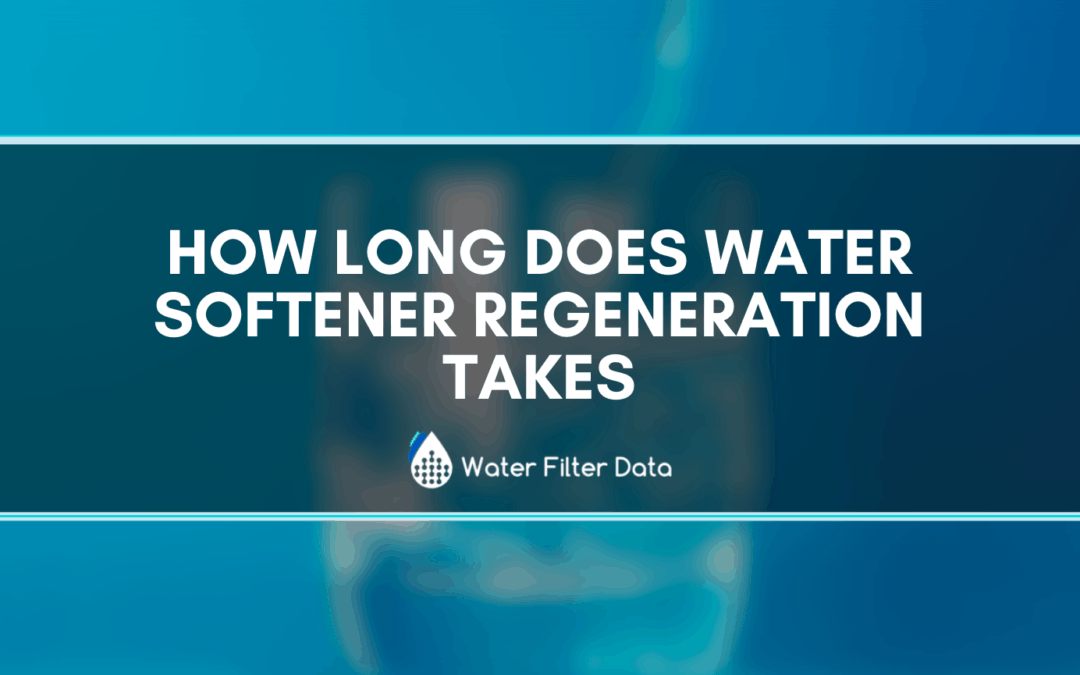 How Long Does Water Softener Regeneration Takes