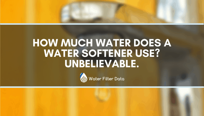How Much Water Does a Water Softener Use? Unbelievable.