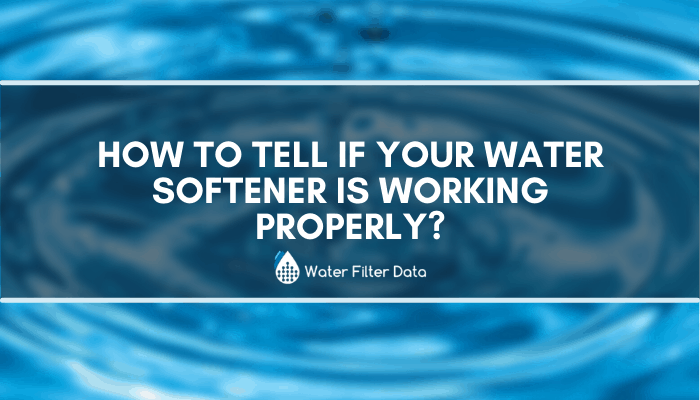 How To Tell If Your Water Softener Is Working Properly?