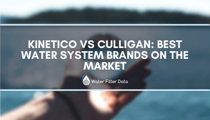 Kinetico Vs Culligan: Best Water System Brands On The Market