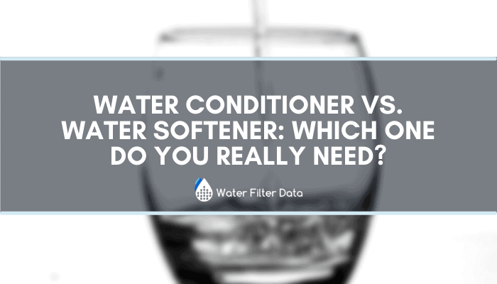Water Conditioner VS Water Softener: Which One Do You Really Need?