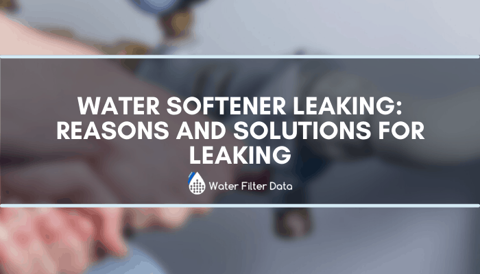 Water Softener Leaking: Top Reasons And Solutions