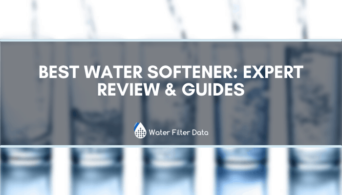 Best Water Softener: Expert Review & Guides