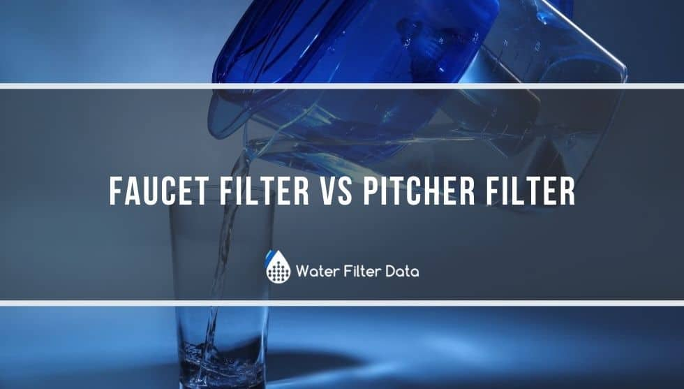 Faucet Filter vs Pitcher Filter: Which Is Best?